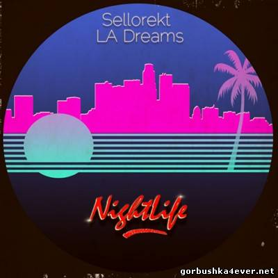 Sellorekt LA Dreams - NightLife [2012]