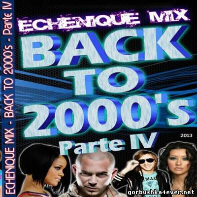 DJ Echenique - Back To The 2000's vol 04 [2013]