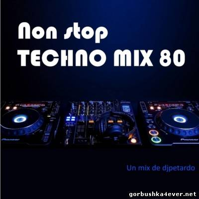 DJ Petardo - Nonstop Techno Mix 80 [2013]