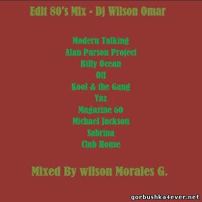 DJ Wilson Omar - Edit 80's Mix [2013]