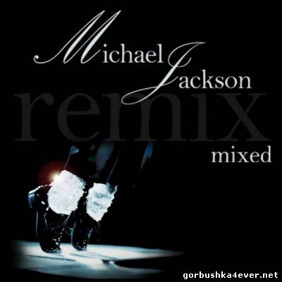 Michael Jackson - Mixed Remix [2013]