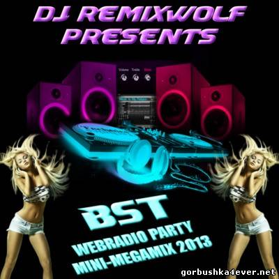 DJ Remixwolf - BST Webradio Party Mini-Megamix [2013]