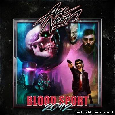 Arc Neon - Blood Sport 2092 [2013]