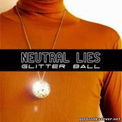 Neutral Lies - Glitter Ball [2013]