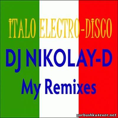 Remixes In Italo-Electro-Disco Style [2013] by DJ Nikolay-D