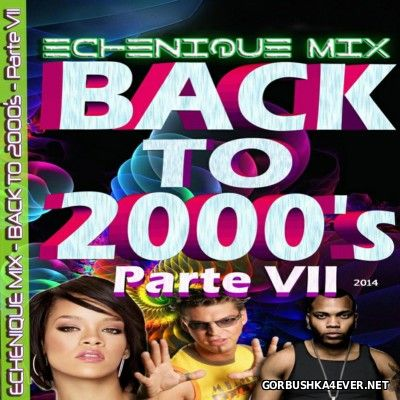 DJ Echenique - Back To The 2000's vol 07 [2014]