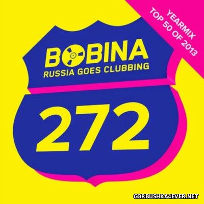 Russia Goes Clubbing - Top 50 Yearmix 2013 by Bobina