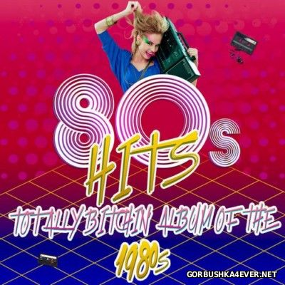 80s Hits - Totally Bitchin' Album Of The 1980s [2014]