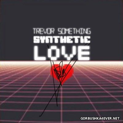 Trevor Something - Synthetic Love [2014]