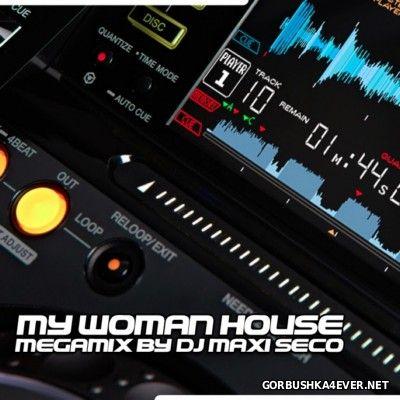DJ Maxi Seco - My Woman House Megamix [2014]