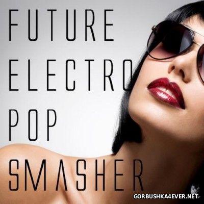 Future Electro Pop Smasher [2014]