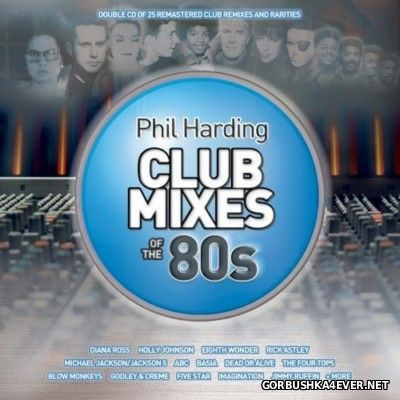 Phil Harding - Club Mixes Of The 80s [2011] / 2xCD Remastered