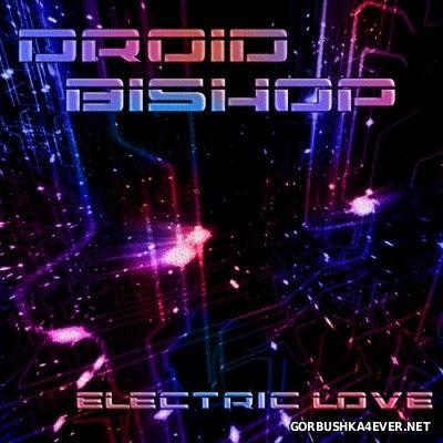 Droid Bishop - Electric Love [2013] EP