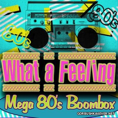 What a Feeling! Mega 80's Boombox [2014]