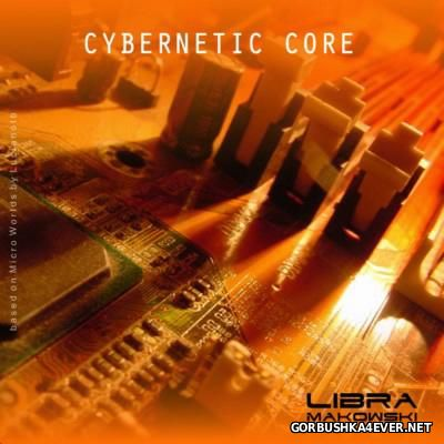 Libra Makowski - Cybernetic Core [2014]