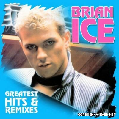 Brian Ice - Greatest Hits and Remixes [2014] / 2xCD