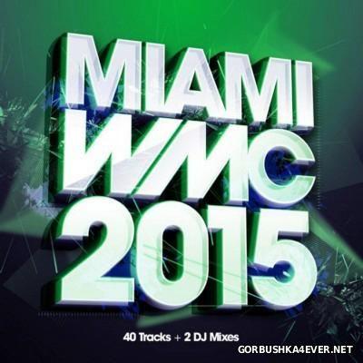Miami WMC 2015 (40 Tracks + 2 DJ Mixes) [2015]