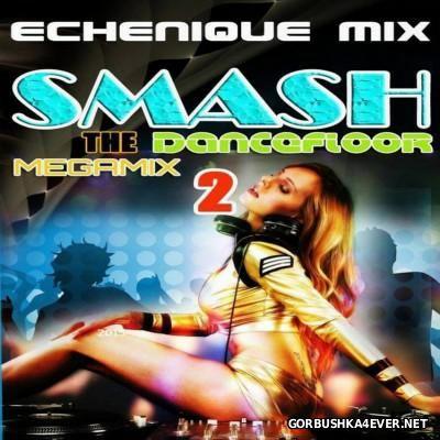 DJ Echenique - Smash The DanceFloor Megamix vol 02 [2015]