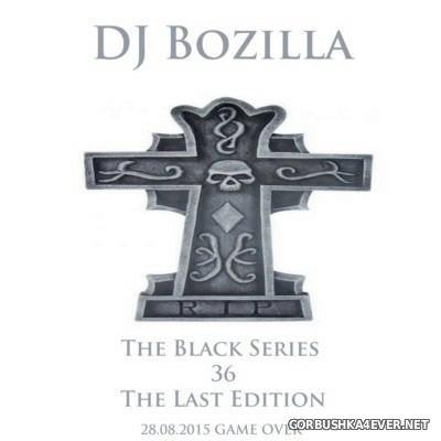 DJ Bozilla - The Black Series 36 [2015] The Last Edition