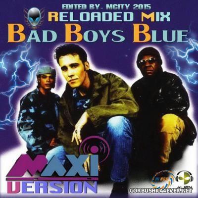 Bad Boys Blue - Reloaded Fusion Mix [2015] Maxi Version