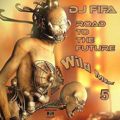 DJ Fifa - Wild Mix vol 05 - Road To The Future