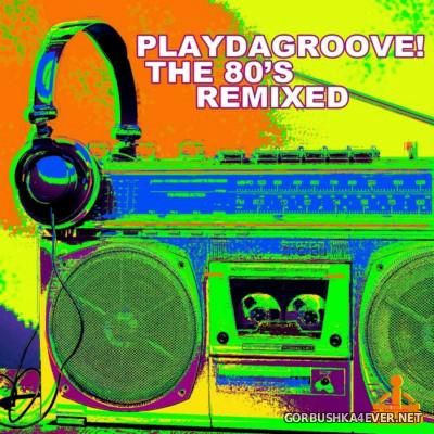 Playdagroove! The 80's Remixed [2015]