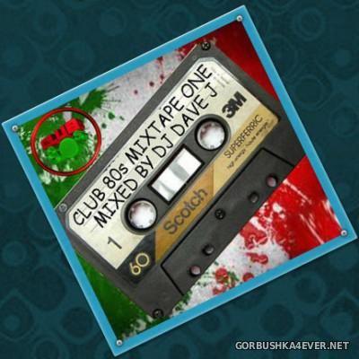 DJ Dave J - Club 80s Mixtape 2015.1