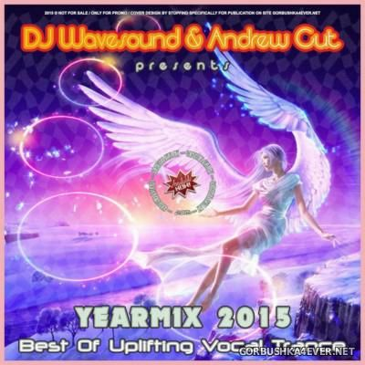 DJ Wavesound & Andrew Cut - Yearmix 2015 (Best Of Uplifting Vocal Trance)