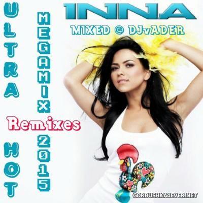 DJ vADER - Inna Ultra Hot Remix Megamix 2015