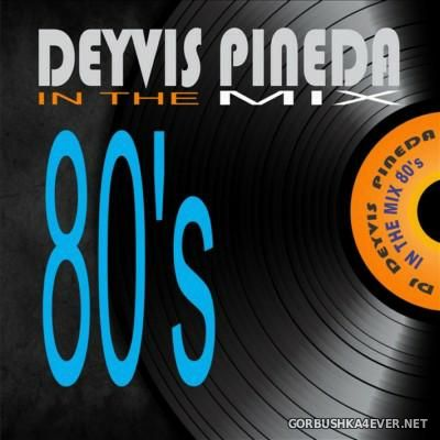 DJ Deyvis Pineda - 80's In The Mix [2015]