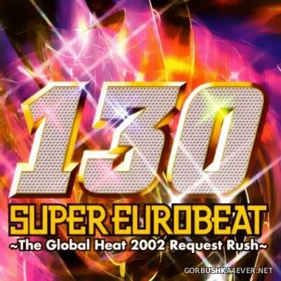 VA - Super Eurobeat Vol 130 [2002] 2xCD The Global Heat 2002 Request Rush