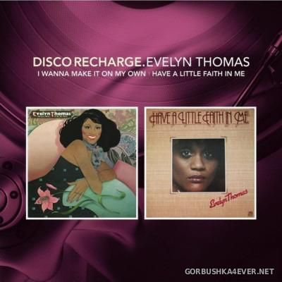 [Disco Recharge] Evelyn Thomas - I Wanna Make It On My Own & Have A Little Faith In Me [2013]