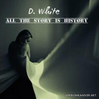 D.White - All The Story Is History [2015]