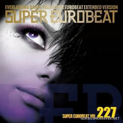 Super Eurobeat Vol 227 [2014] Extended Version