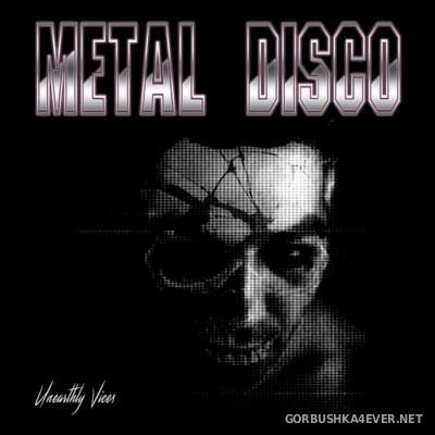 Metal Disco - Unearthly Vices [2015]