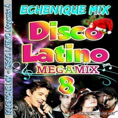 DJ Echenique - Disco Latino Megamix 8 [2015]