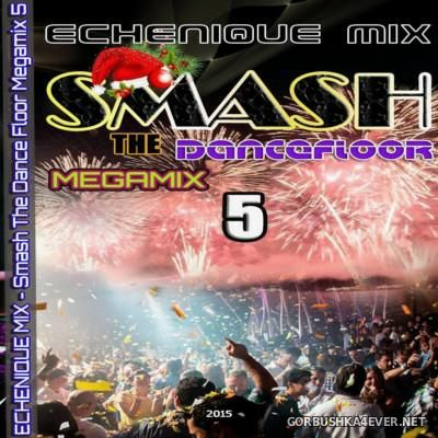 DJ Echenique - Smash The DanceFloor Megamix vol 05 [2015]