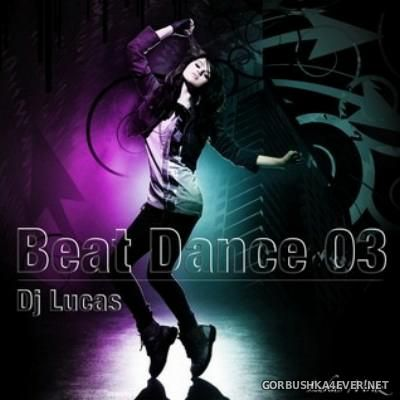 DJ Lucas - Beat Dance Mix 03 [2015] Back to Mixing