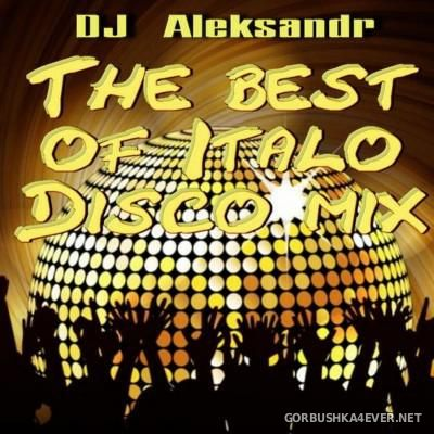 DJ Aleksandr - The Best Of Italo Disco Mix [2013]