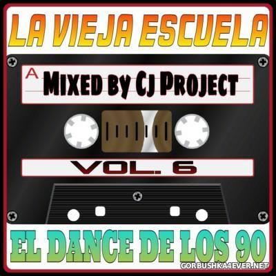 La Vieja Escuela El Dance De Los 90 vol 6 [2016] Mixed by CJ Project