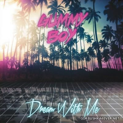 Gummy Boy - Dream With Me [2015]
