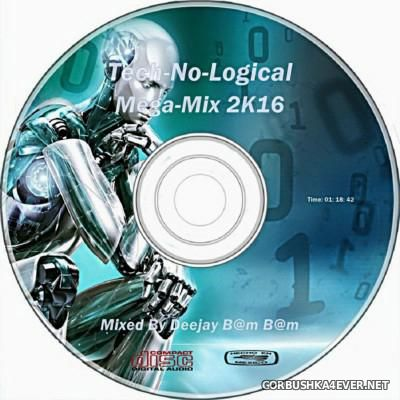 DJ Bam Bam - Tech-No-Logical Megamix 2K16