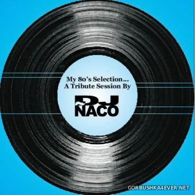 DJ Naco - 80s Selection - A Tribute Session [2015]