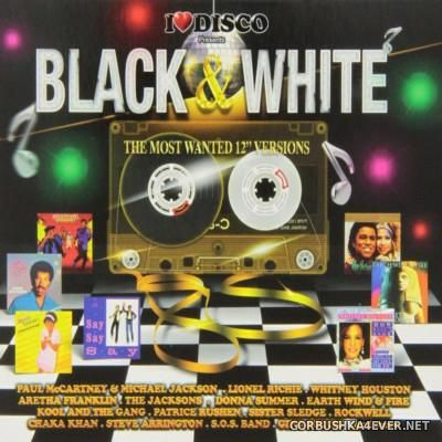 I Love Disco - Black & White 80's - The Most Wanted 12'' Versions [2013] / 3xCD