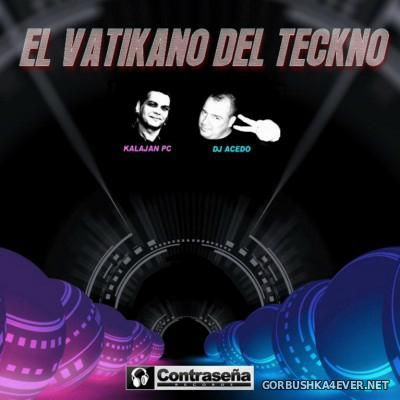 El Vatikano Del Teckno [2015] Mixed By Kalajan PC & DJ Acedo