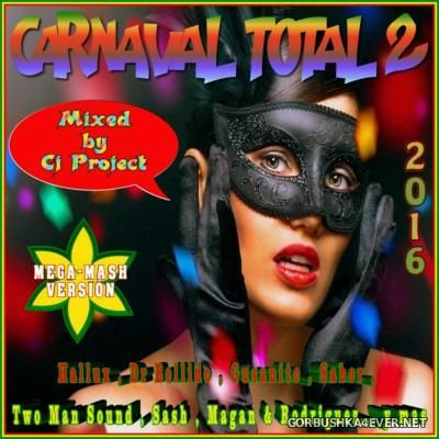 Carnaval Total 2 (Mega-Mash Version) [2016] Mixed By CJ Project