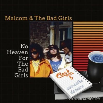 Malcom & The Bad Girls / Clock On 5 - No Heaven The Bad Girls / Romantic Dreams [2016]