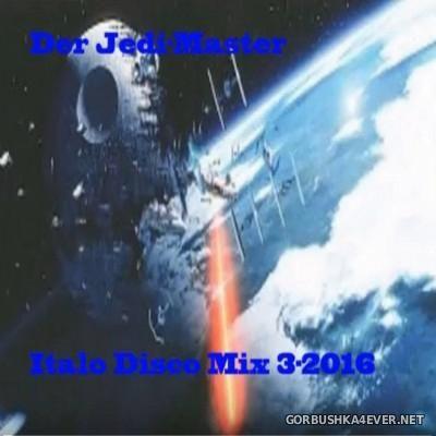 Der Jedi Master Italo Disco Mix 2016.3