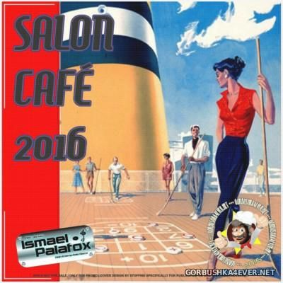Salon Cafe 2016 by Ismael Palafox