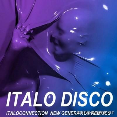 Italo Disco Italoconnection (New Generation Remixes) [2016] by Retro Disco Hi-NRG